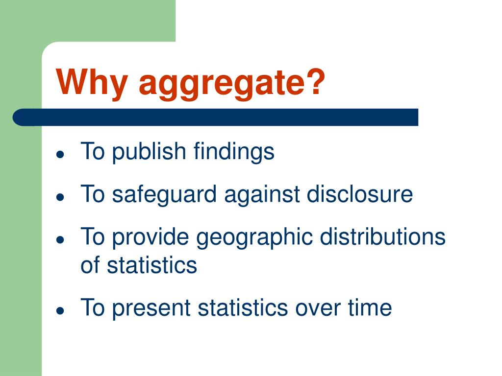 Why aggregate?