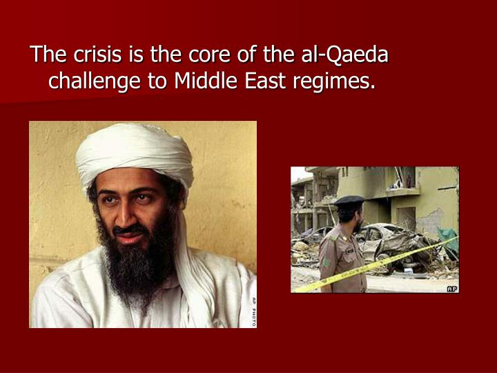 The crisis is the core of the al-Qaeda challenge to Middle East regimes.