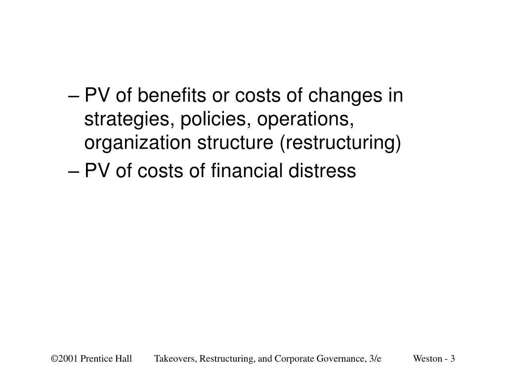 PV of benefits or costs of changes in strategies, policies, operations, organization structure (restructuring)