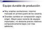 equipo durable de producci n