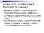 mecanismos incentivos para decisiones de inversi n