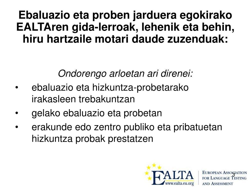 Ebaluazio eta proben jarduera egokirako EALTAren gida-lerroak, lehenik eta behin, hiru hartzaile motari daude zuzenduak: