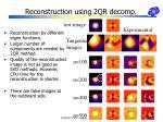 reconstruction using 2qr decomp