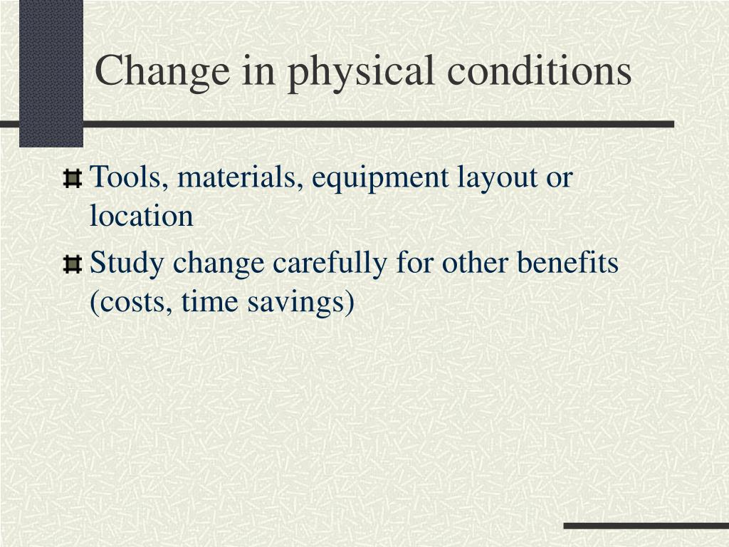 Change in physical conditions