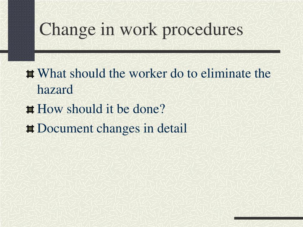 Change in work procedures