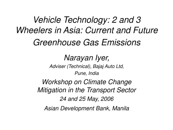 Vehicle technology 2 and 3 wheelers in asia current and future greenhouse gas emissions