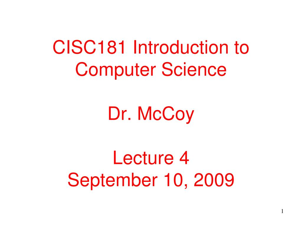 cisc181 introduction to computer science dr mccoy lecture 4 september 10 2009