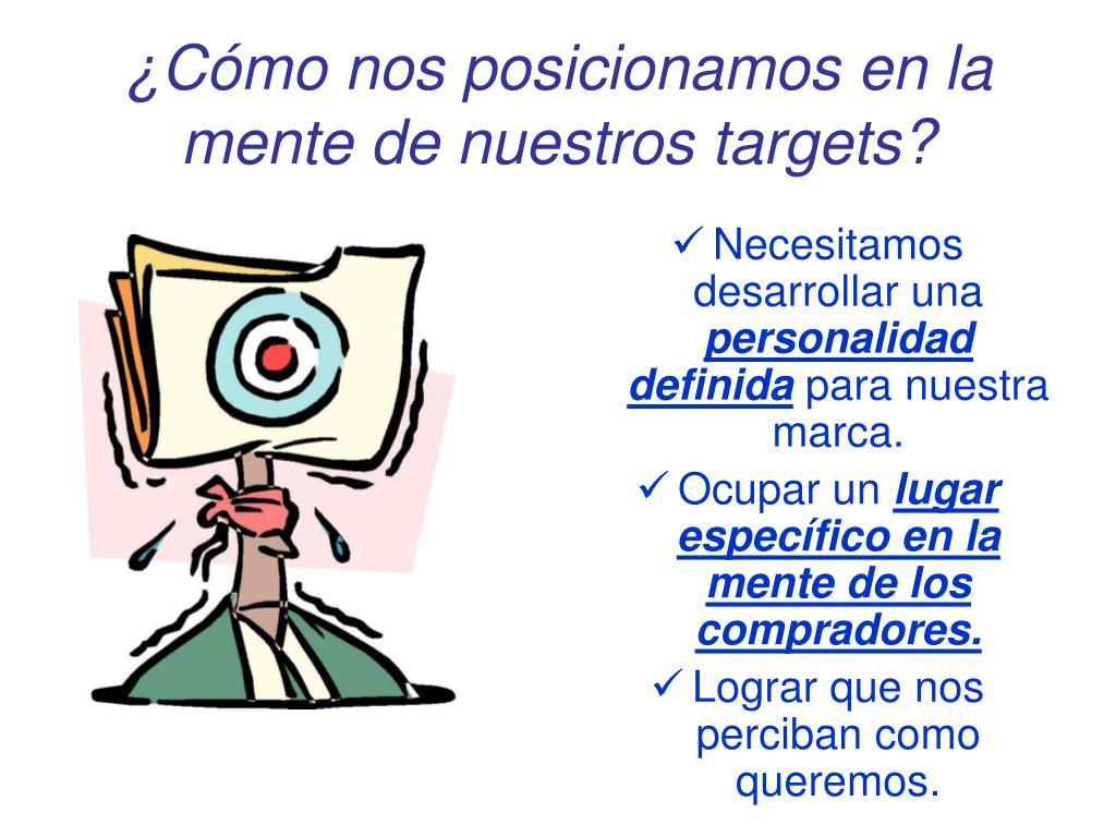 ¿Cómo nos posicionamos en la mente de nuestros targets?
