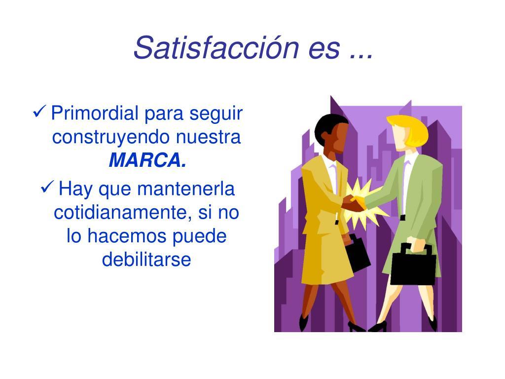 Satisfacción es ...