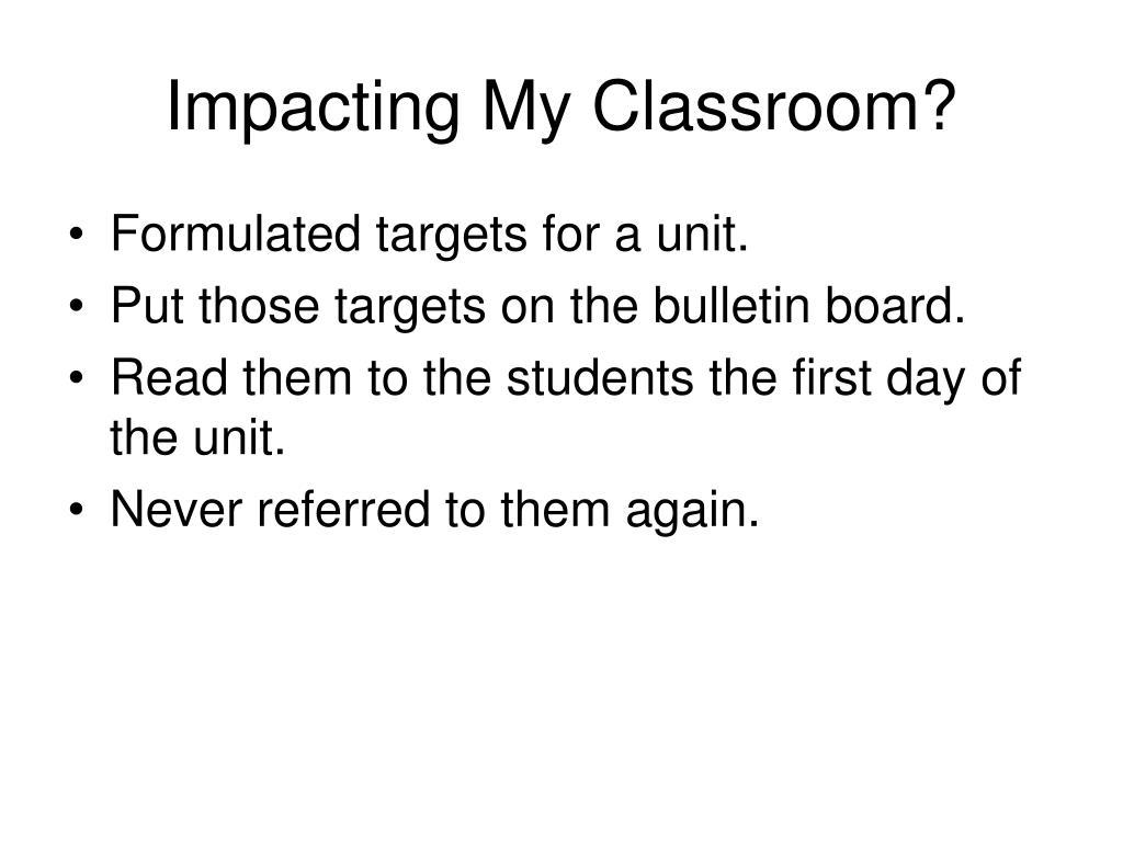 Impacting My Classroom?