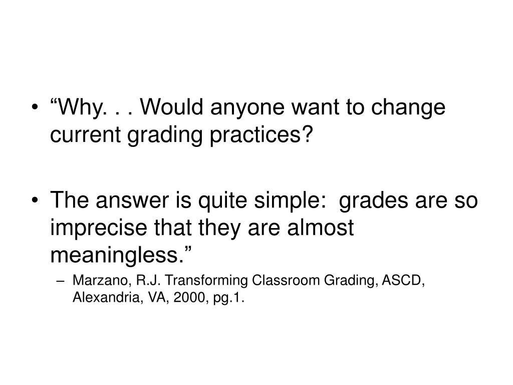 """Why. . . Would anyone want to change current grading practices?"