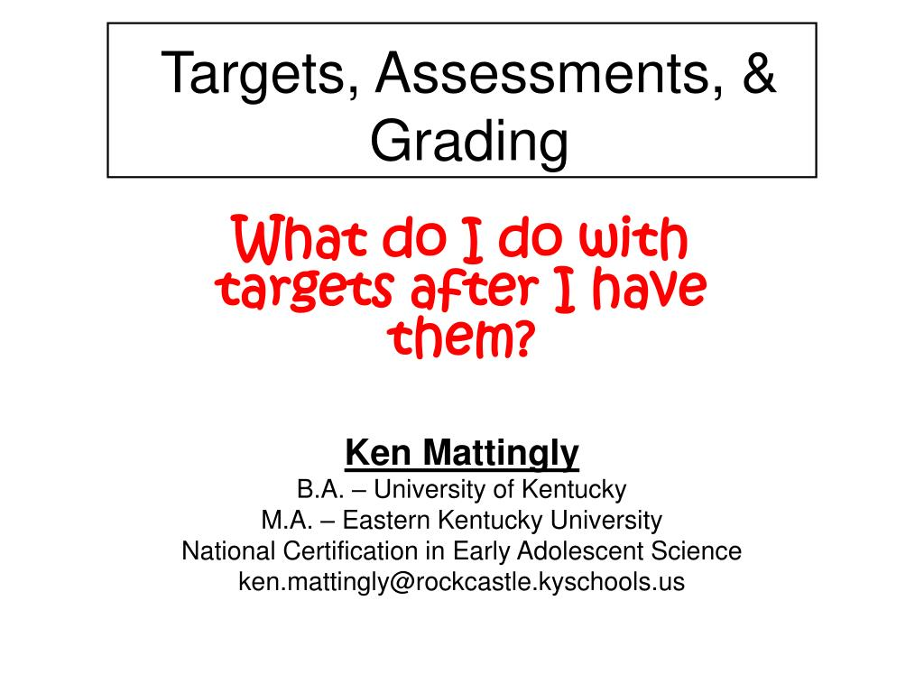 Targets, Assessments, & Grading