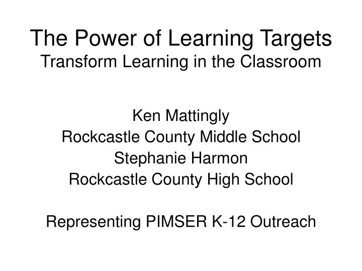 The power of learning targets transform learning in the classroom l.jpg