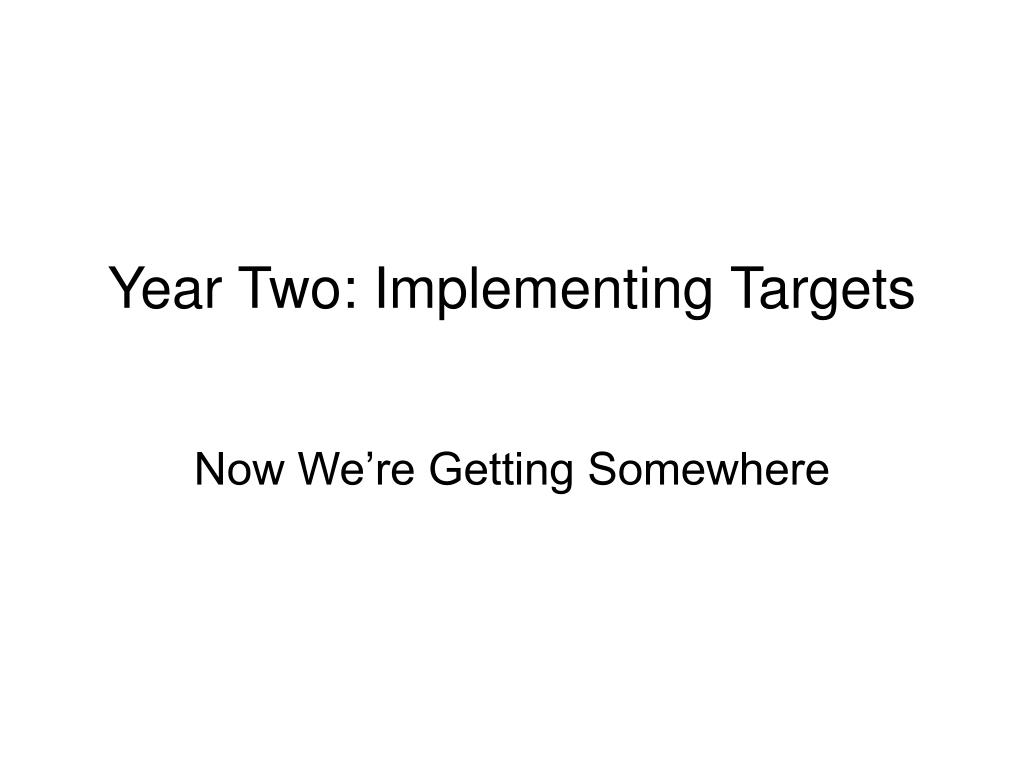 Year Two: Implementing Targets