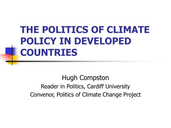 THE POLITICS OF CLIMATE POLICY IN DEVELOPED COUNTRIES