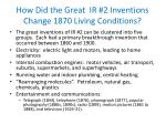 how did the great ir 2 inventions change 1870 living conditions