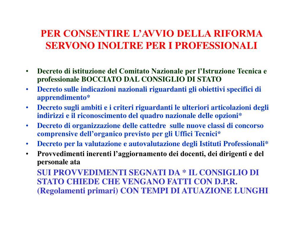 PER CONSENTIRE L'AVVIO DELLA RIFORMA SERVONO INOLTRE PER I PROFESSIONALI