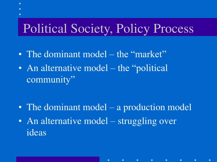 Political Society, Policy Process