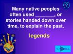 many native peoples often used or stories handed down over time to explain the past