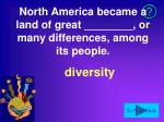 north america became a land of great or many differences among its people