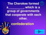 the cherokee formed a which is a group of governments that cooperate with each other