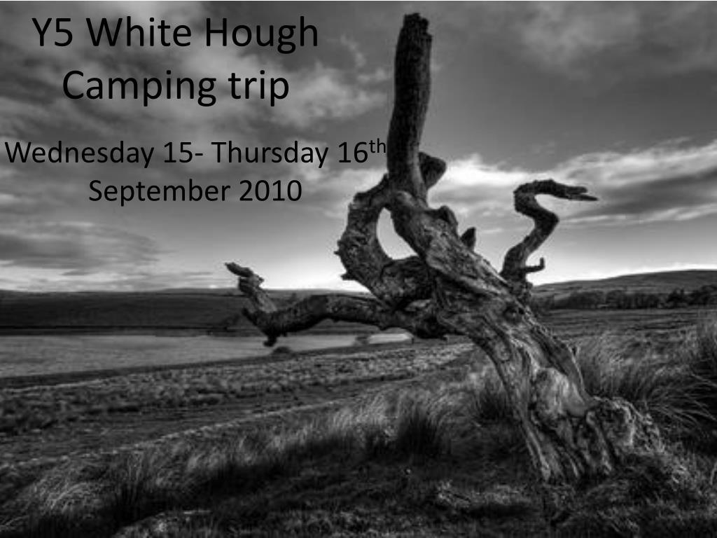 y5 white hough camping trip