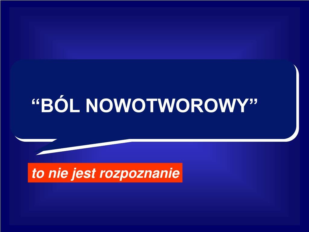 """""""BÓL NOWOTWOROWY"""""""