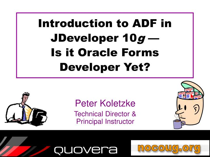Introduction to adf in jdeveloper 10 g is it oracle forms developer yet l.jpg
