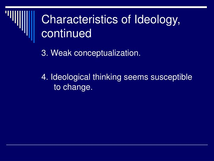 Characteristics of Ideology, continued