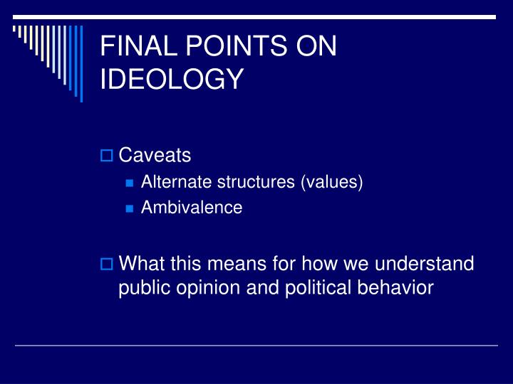 FINAL POINTS ON IDEOLOGY