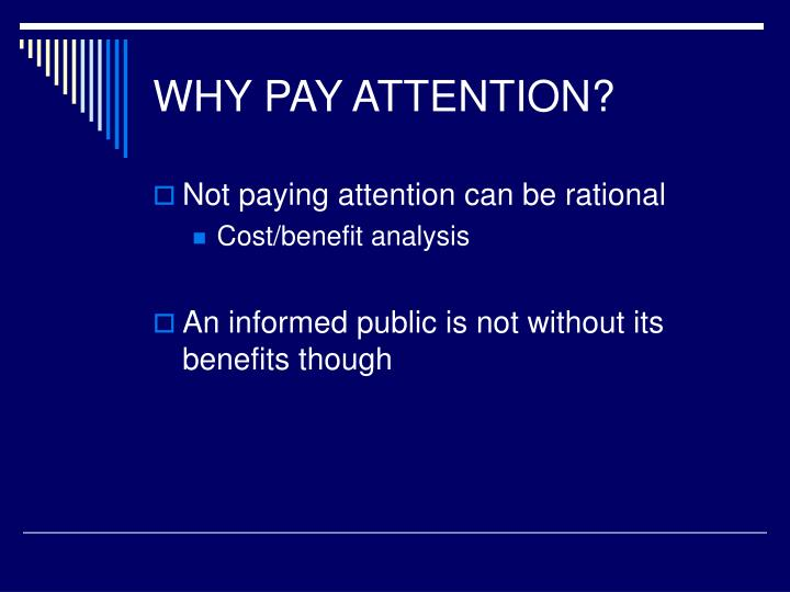 WHY PAY ATTENTION?