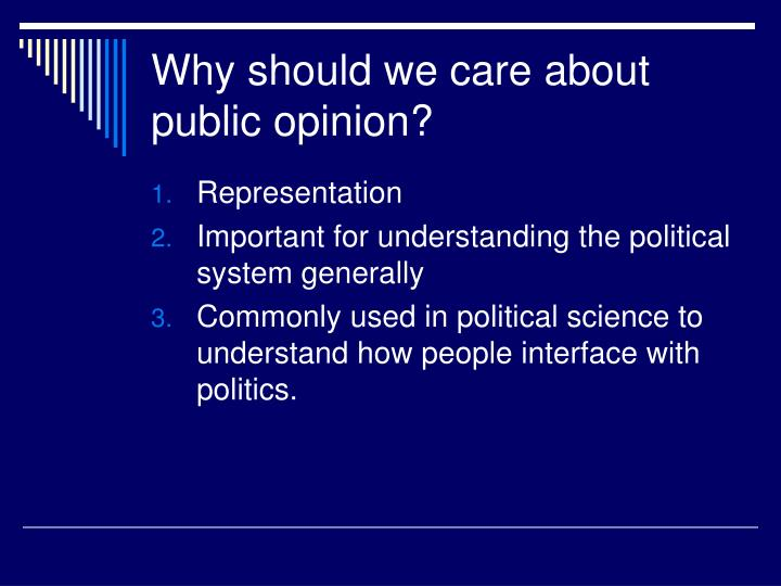 Why should we care about public opinion?