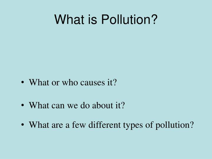 What is pollution l.jpg