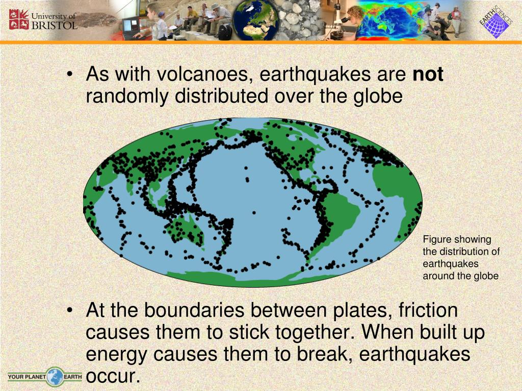 As with volcanoes, earthquakes are