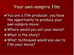your own vampire film