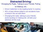 distracted driving changing the radio talking to your friends putting on makeup etc