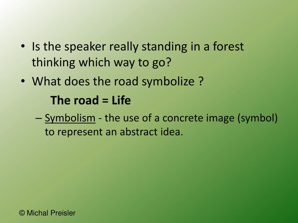 Is the speaker really standing in a forest thinking which way to go?