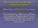 when would we actually begin a fraud examination