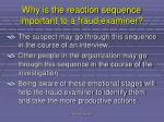 why is the reaction sequence important to a fraud examiner