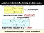 apparent reduction of l by long lived resonances