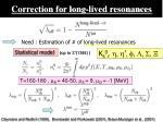 correction for long lived resonances