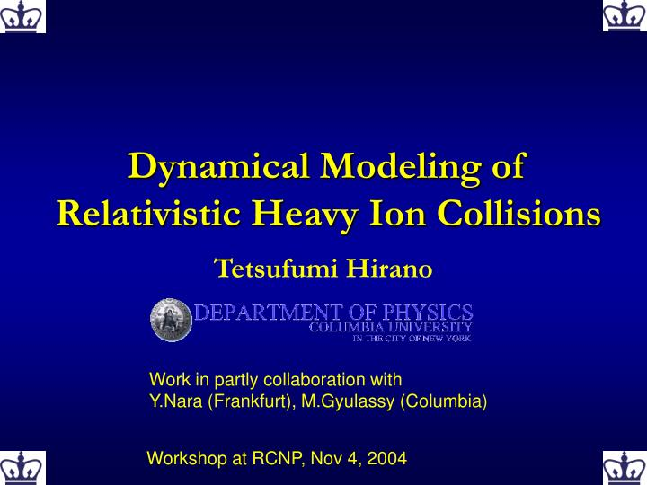 Dynamical modeling of relativistic heavy ion collisions l.jpg