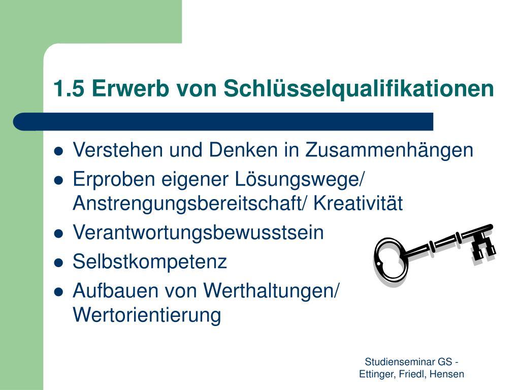 1.5 Erwerb von Schlüsselqualifikationen