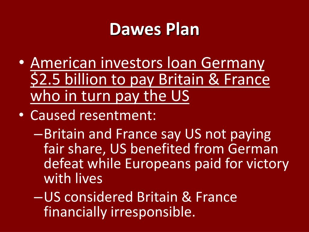 dawes plan A the dawes plan was an american cooperation with the european nations upon the matters of german reparation due to the treaty of versailles, germany had taken the.