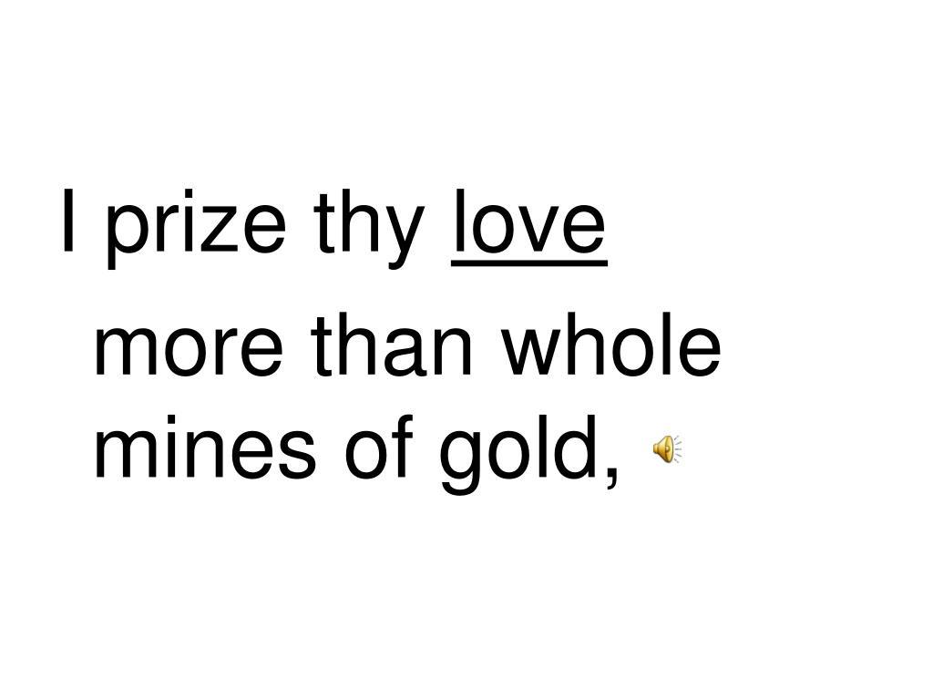 I prize thy