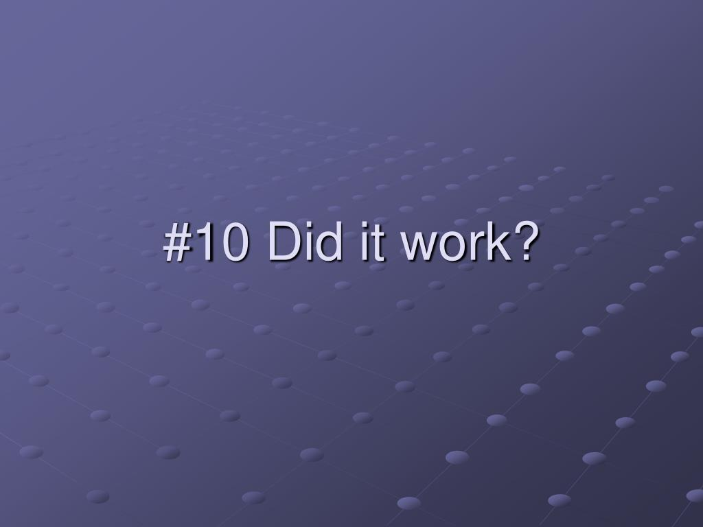 #10 Did it work?