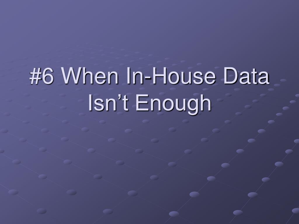 #6 When In-House Data