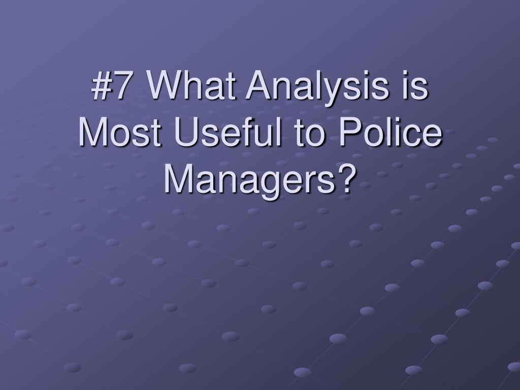 #7 What Analysis is Most Useful to Police Managers?