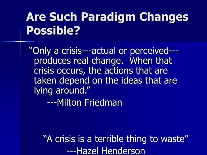 Are Such Paradigm Changes Possible?