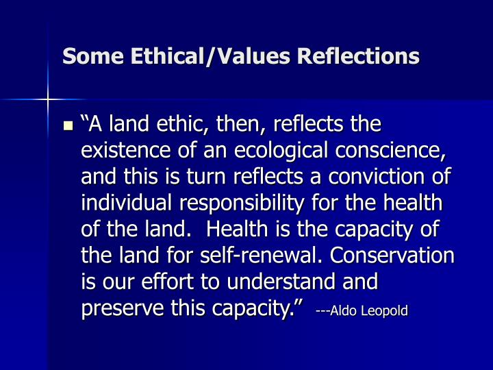 Some Ethical/Values Reflections